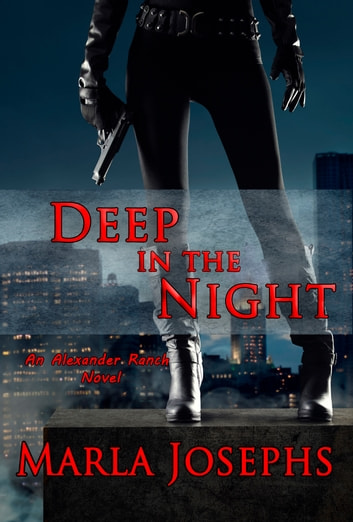 Deep in the Night: An Alexander Ranch Matter # 3 ebook by Marla Josephs