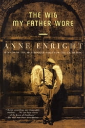 The Wig My Father Wore ebook by Anne Enright