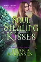 Soul Stealing Kisses - Mystic Willow Bay Series, #6 ebook by Jessica Sorensen