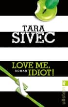 Love Me, Idiot! - Roman ebook by Tara Sivec, Viktoria Weiss