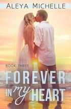 Forever in my Heart ebook by Aleya Michelle