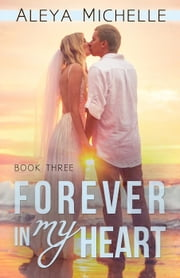 Forever in my Heart - My Heart Series, #3 ebook by Aleya Michelle