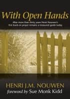 With Open Hands ebook by Henri J. M. Nouwen, Sue Monk Kidd