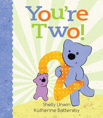 You're Two! ebook by Shelly Unwin,Katherine Battersby