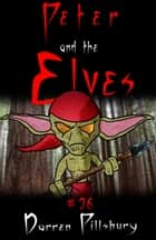 Peter And The Elves (Story #26) ebook by Darren Pillsbury