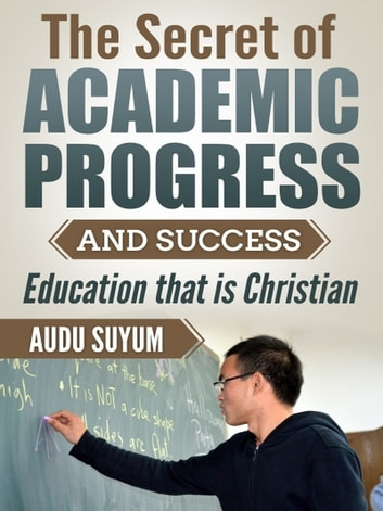 The Secret of Academic Progress and Success ebook by Audu Suyum