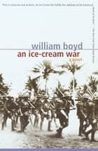 An Ice-Cream War - A Novel ebook by William Boyd