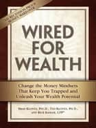 Wired for Wealth - Change the Money Mindsets That Keep You Trapped and Unleash Your Wealth Potential ebook by Brad Klontz Psy.D., Ted Klontz Ph.D., Rick Kahler CFP