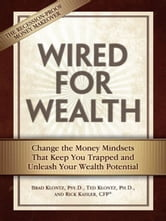 Wired for Wealth - Change the Money Mindsets That Keep You Trapped and Unleash Your Wealth Potential ebook by Brad Klontz Psy.D.,Ted Klontz Ph.D.,Rick Kahler CFP