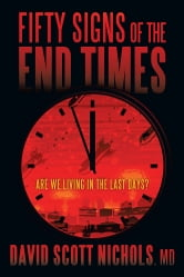 Fifty Signs of the End Times - Are We Living in the Last Days? ebook by David Scott Nichols, MD