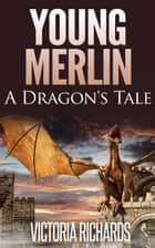 Young Merlin: A Dragon's Tale ebook by Victoria Richards