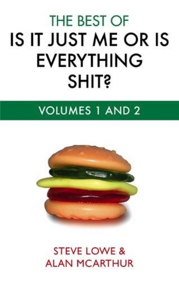Is It Just Me Or Is Everything Shit? - The Encyclopedia of Modern Life ebook by Steve Lowe,Alan McArthur