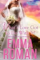 What's Love Got To Do With It ebook by Emma Roman