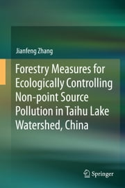Forestry Measures for Ecologically Controlling Non-point Source Pollution in Taihu Lake Watershed, China ebook by Jianfeng Zhang