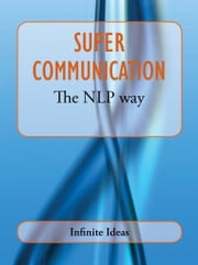 Super communication the NLP way ebook by Russell Webster,Infinite Ideas