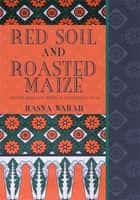 Red Soil and Roasted Maize ebook by Rasna Warah