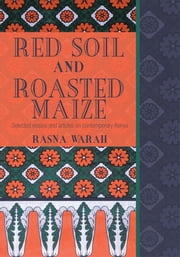 Red Soil and Roasted Maize - Selected essays and articles on contemporary Kenya ebook by Rasna Warah
