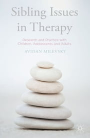 Sibling Issues in Therapy - Research and Practice with Children, Adolescents and Adults ebook by Avidan Milevsky