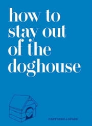 How to Stay Out of the Doghouse ebook by Josh Rubin,Jason Musante,Partners & Spade