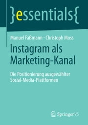 Instagram als Marketing-Kanal - Die Positionierung ausgewählter Social-Media-Plattformen ebook by Manuel Faßmann,Christoph Moss
