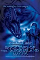 Book Two of the Naxos Island Mages - The War of the Dark Mages ebook by David Webster
