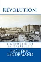 Révolution ! - L'Orphelin de la Bastille tome 2 ebook by Frédéric Lenormand