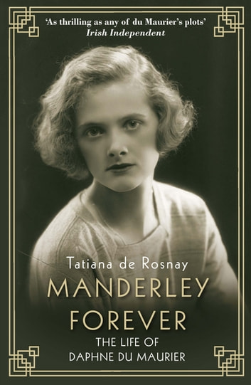 Manderley Forever - The Life of Daphne du Maurier ebook by Tatiana de Rosnay