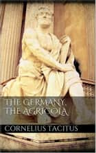 The Germany, the Agricola ebook by Cornelius Tacitus