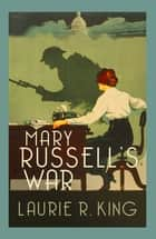 Mary Russell's War - A captivating mystery for Mary Russell and Sherlock Holmes ebook by Laurie R. King