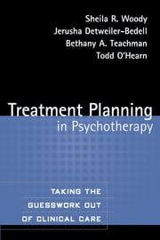 Treatment Planning in Psychotherapy - Taking the Guesswork Out of Clinical Care ebook by Sheila R. Woody, PhD, Jerusha Detweiler-Bedell,...