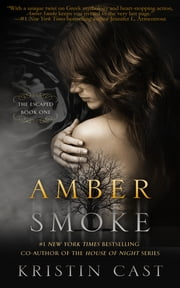 Amber Smoke - The Escaped - Book One ebook by Kristin Cast