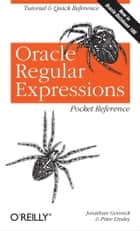 Oracle Regular Expressions Pocket Reference - Tutorial & Quick Reference ebook by Jonathan Gennick, Peter Linsley