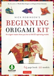 Nick Robinson's Beginning Origami - An Origami Master Shows You how to Fold 20 Captivating Models (Downloadable Video Included) ebook by Nick Robinson,Araldo De Luca