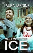Meet Me on the Ice ebook by Laura Jardine