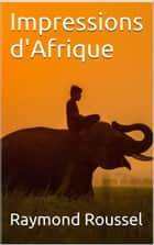 Impressions d'Afrique ebook by Raymond Roussel
