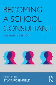 Becoming a School Consultant - Lessons Learned ebook by Sylvia Rosenfield