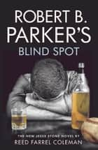 Robert B Parker's Blind Spot ebook by Reed Farrel Coleman