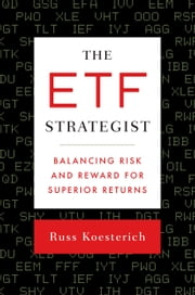 The ETF Strategist - Balancing Risk and Reward for Superior Returns ebook by Russ Koesterich