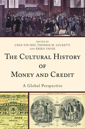 The Cultural History of Money and Credit - A Global Perspective ebook by Enrico Beltramini,Bryna Goodman,David Hochfelder,Allan Lumba,Mônica Martins,Nicole Mottier,Admire Mseba,Samuel Ostroff,Mischa Suter