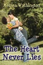 The Heart Never Lies ebook by Melissa Wathington