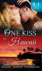 One Kiss In... Hawaii: Second Time Lucky / Wet and Wild / Her Private Treasure (Mills & Boon M&B) ebook by Debbi Rawlins, Jill Monroe, Wendy Etherington