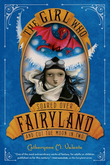 The Girl Who Soared Over Fairyland and Cut the Moon in Two ebook by Catherynne M. Valente