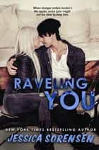 Raveling You - Unraveling You, #2 ebook by Jessica Sorensen