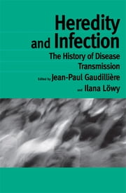 Heredity and Infection - The History of Disease Transmission ebook by Jean-Paul Gaudilliére,Ilana Löwy