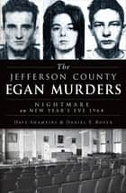 The Jefferson County Egan Murders - Nightmare on New Year's Eve 1964 ebook by Dave Shampine, Daniel T. Boyer