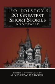 Leo Tolstoy's 20 Greatest Short Stories Annotated ebook by Andrew Barger