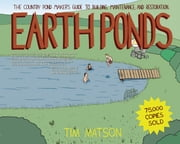 Earth Ponds: The Country Pond Maker's Guide to Building, Maintenance, and Restoration (Third Edition) ebook by Tim Matson