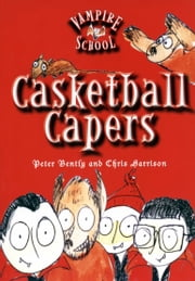 Casketball Capers ebook by Peter Bently,Chris Harrison