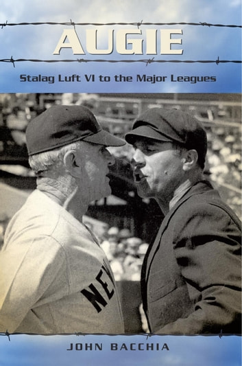 Augie - Stalag Luft VI to the Major Leagues ebook by John Bacchia