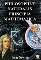 Philosophiae Naturalis Principia Mathematica by Isaac Newton [Full and Annotated] (Latin Edition) ebook by Isaac Newton